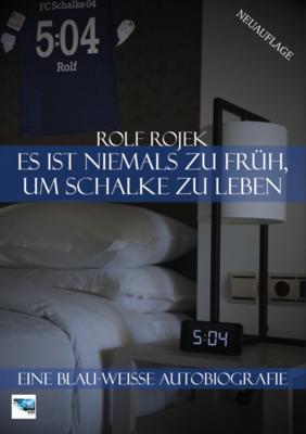 Eine Blau-Weisse Autobiografie 5:04 - Es ist niemals zu früh, um Schalke zu leben - Rolf Rojek