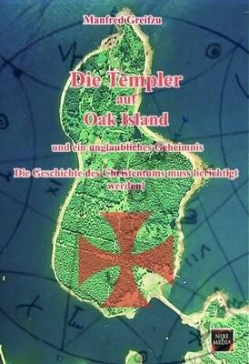 Die Templer auf Oak Island und ein unglaubliches Geheimnis - Manfred Greifzu