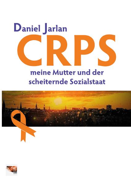 CRPS - Meine Mutter und der scheiternde Sozialstaat - Daniel Jarlan