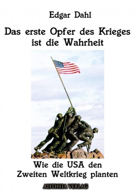 Das erste Opfer des Krieges ist die Wahrheit - Wie die USA den Zweiten Weltkrieg planten - Edgar Dahl