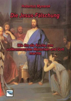 Die Jesus-Fälschung - Hubertus Mynarek