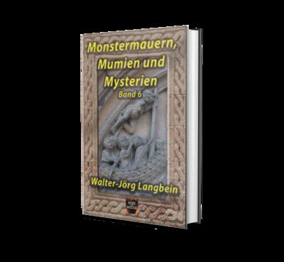 Monstermauern, Mumien und Mysterien Band 6 - Walter-Jörg Langbein