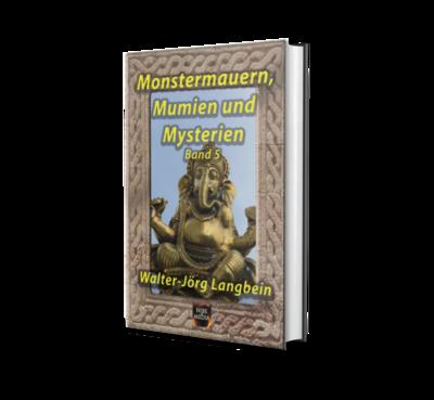 Monstermauern, Mumien und Mysterien Band 5 - Walter-Jörg Langbein