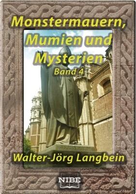 Monstermauern, Mumien und Mysterien Band 4 - Walter-Jörg Langbein