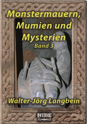Monstermauern, Mumien und Mysterien Band 3 - Walter-Jörg Langbein