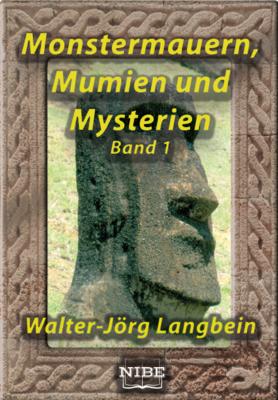 Monstermauern, Mumien und Mysterien Band 1 - Walter-Jörg Langbein