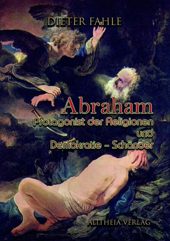 Abraham - Protagonist der Religionen und Demokratie-Schänder