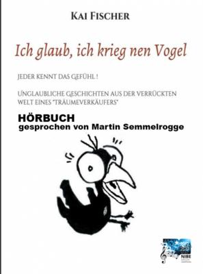Ich glaub ich krieg nen Vogel - Hörbuch - Kai Fischer