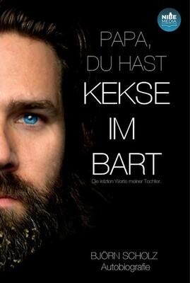 Papa du hast Kekse im Bart - Die letzten Worte meiner Tochter - Björn Scholz