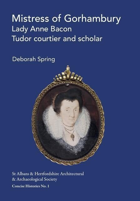Mistress of Gorhambury, Lady Anne Bacon, Tudor courtier and scholar