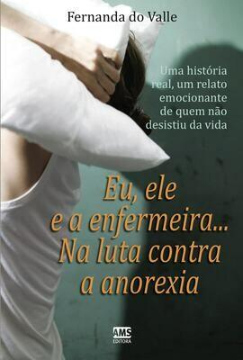 Eu, ele e a enfermeira na luta contra a anorexia