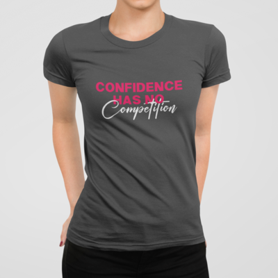 Confidence Has No Competition T-Shirt