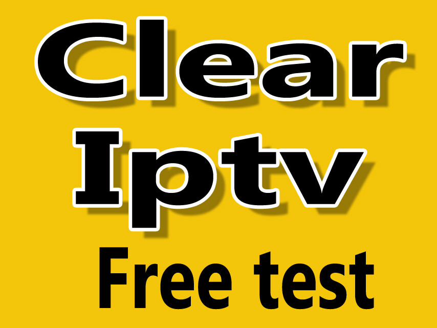 Clear iptv HD 48h essai gratuit / free test (Sous-titrage, closed caption) Windows pc, Apple, iptv box, Android.