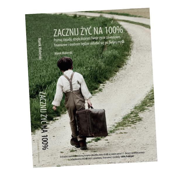 """Książka """"Zacznij Żyć Na 100%"""" Autor: Marek Waberski"""