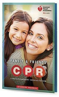 Family & Friends® CPR Student Manual 15-1016 AHA