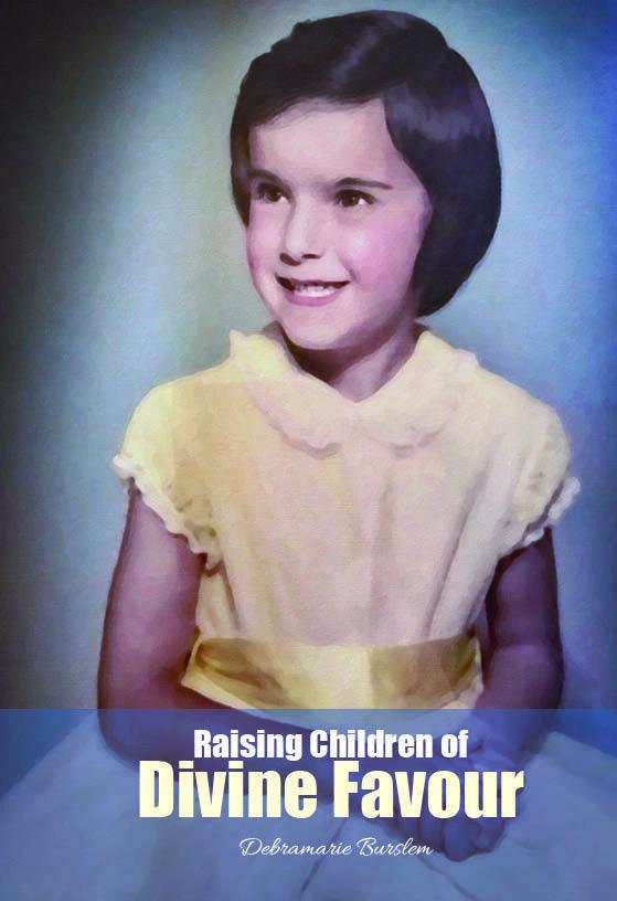 Raising Children of Divine Favour by Debramarie Burslem PB-RCDF