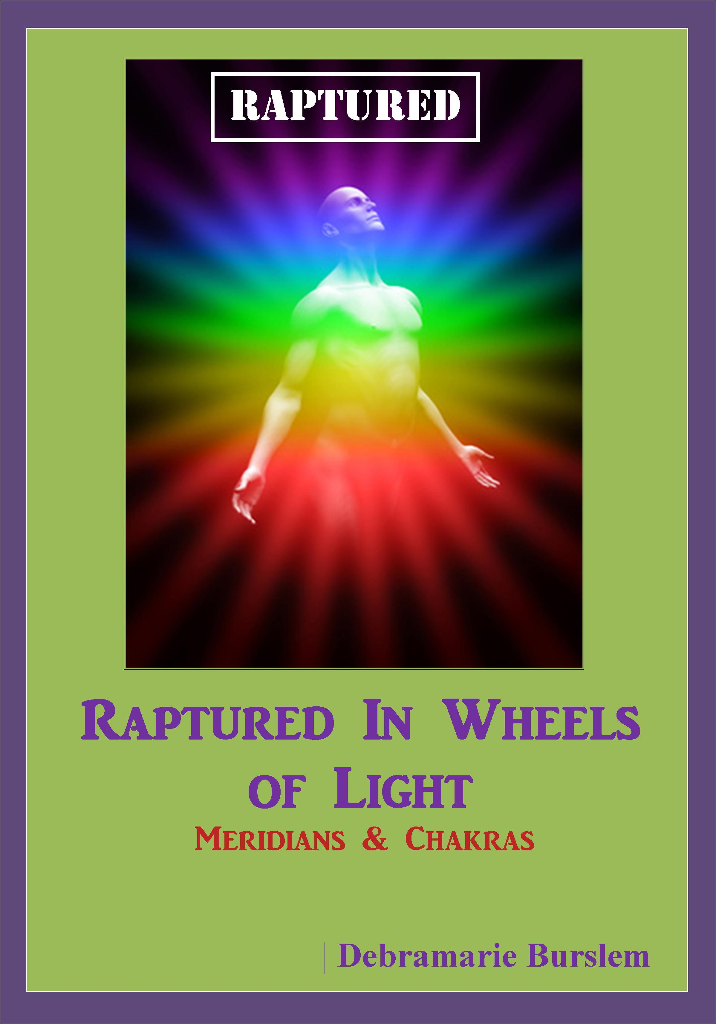 Raptured in Wheels of Light - Meridian and Chakra EBRWOL