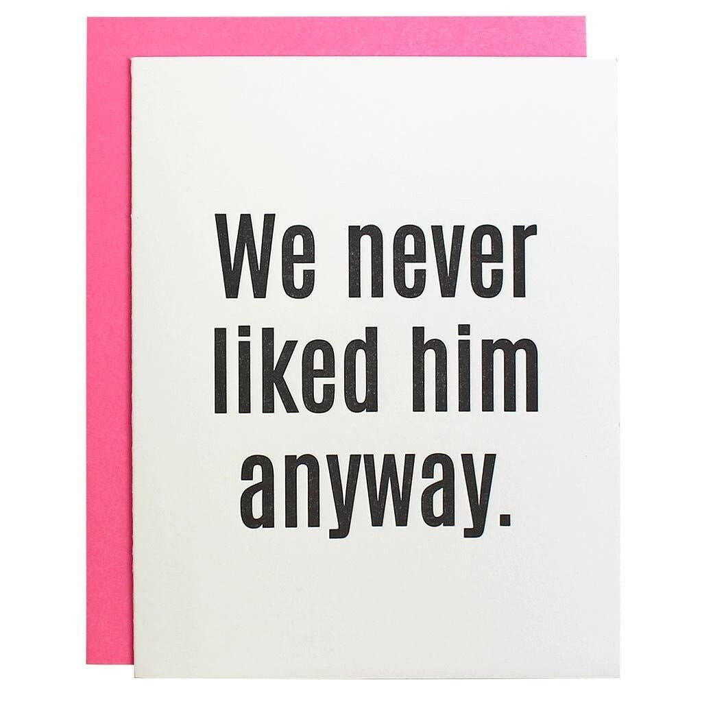 Never Liked Him Card