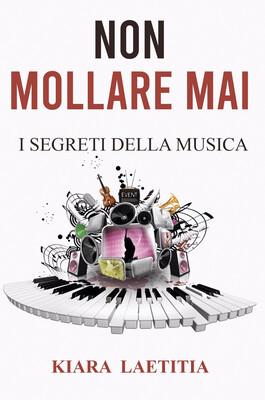 Libro - Non Mollare Mai I Segreti Della Musica