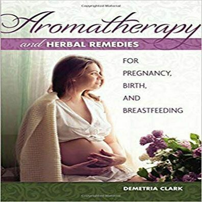 Aromatherapy and Herbal Remedies for Pregnancy.......