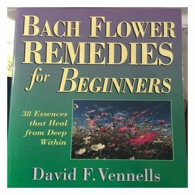 Bach Flower Remedies For Beginners by Vernells