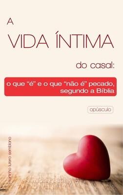 """A vida íntima do casal: o que """"é"""" e o que """"não é"""" pecado segundo a Bíblia (opúsculo)"""