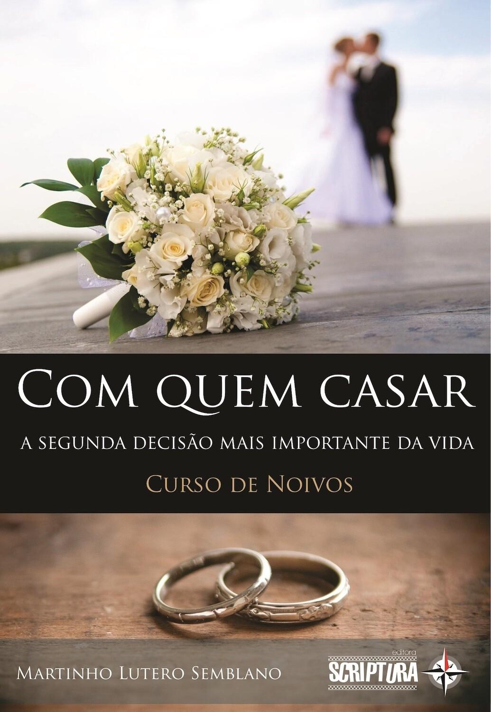 Com quem casar: a segunda decisão mais importante da vida (Curso de Noivos)