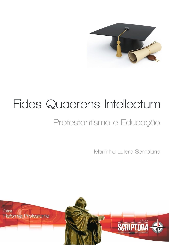 Fides Quaerens Intellectum : Protestantismo e Educação