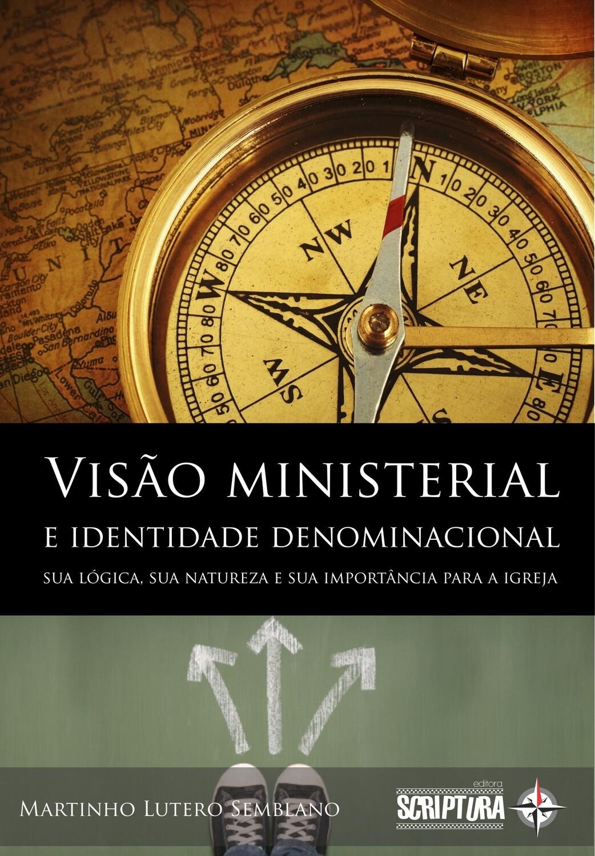 Visão ministerial e identidade denominacional: sua lógica, sua natureza e sua importância para a igreja