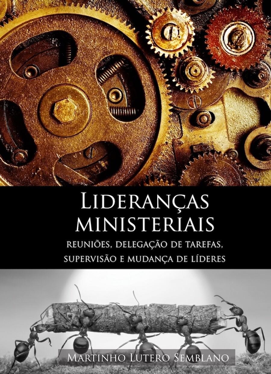 Lideranças ministeriais: reuniões, delegação de tarefas, supervisão e mudança de líderes