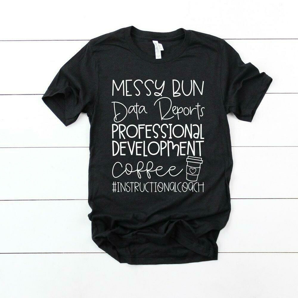 Messy Bun Data Reports Professional Development and Coffee Instructional Coach Tee - Various Colors