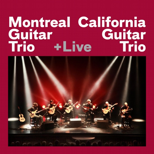 Montreal Guitar Trio + California Guitar Trio +Live