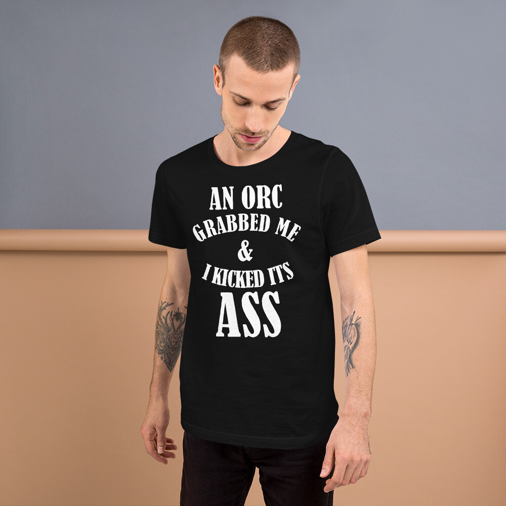 An Orc Grabbed Me. I Kicked it's Ass Short-Sleeve Unisex T-Shirt