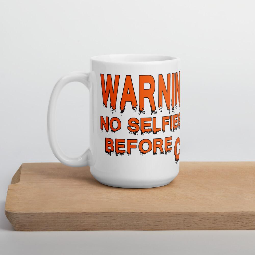 Warning No Selfies Before Coffee White glossy mug