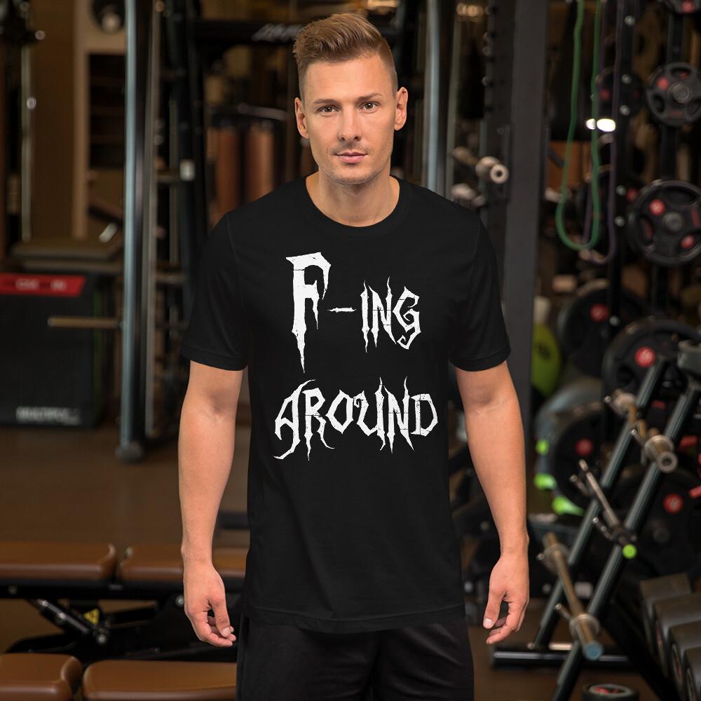 F - ing Around Short-Sleeve Unisex T-Shirt