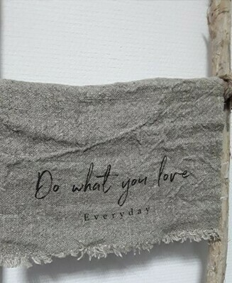 Doek shabby Do what you love everyday 30 x 45 cm