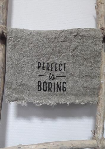 Doek shabby Perfect is boring 30 x 45 cm