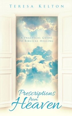 Prescriptions from Heaven:  A Practical Guide to Biblical Healing