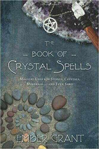 The Book of Crystal Spells: Magical Uses for Stones, Crystals, Minerals ... and Even Sand