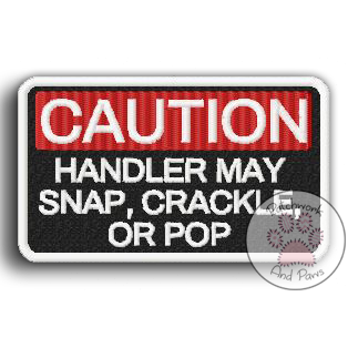 Caution Handler May Snap, Crackle, or Pop