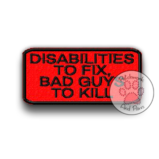 Disabilities To Fix Bad Guys To Kill