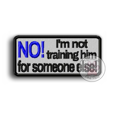 No I'm Not Training Him For Someone Else