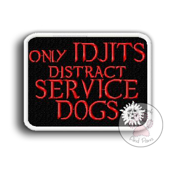 Only Idjits Distract Service Dogs