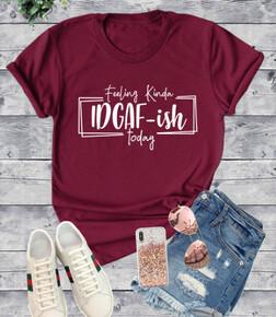 CLEARANCE Feeling IDGAF-Ish T shirt