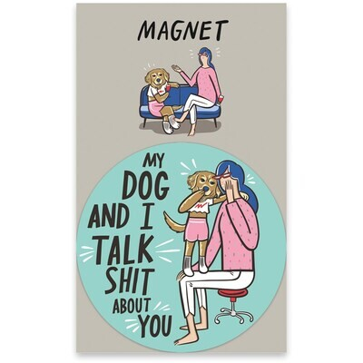 Magnet - My Dog And I Talk About You
