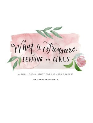 What To Treasure: Serving For Girls (Ebook)