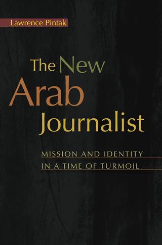 """The New Arab Journalist  Mission and Identity in a Time of Turmoil """"Hard Cover""""  english edition"""