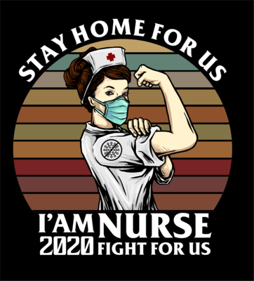 Stay Home For Us Nurse