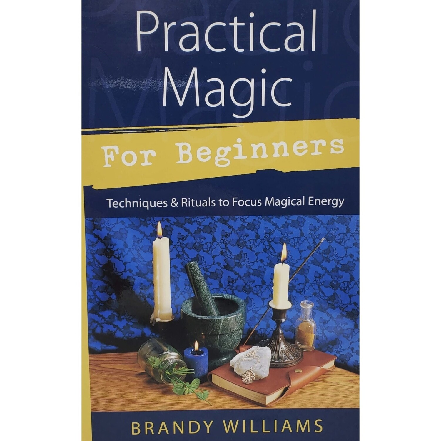 PRACTICAL MAGIC FOR BEGINNERS