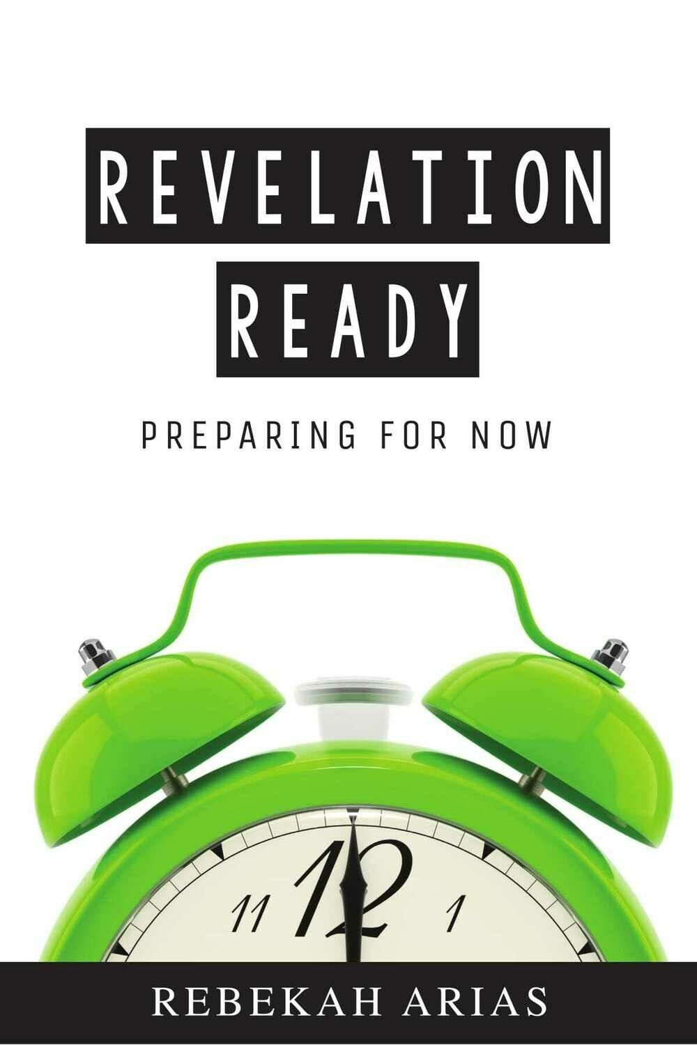 "Revelation Ready ""Prepare for NOW!"